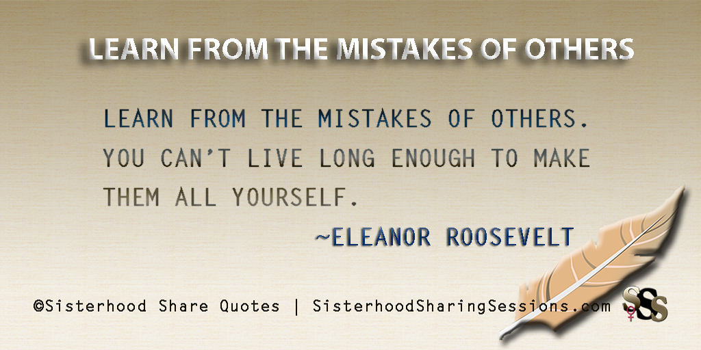 Sisterhood Share Quotes Learn From The Mistakes Of Others Eleanor